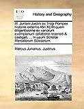 M Juniani Justini Ex Trogi Pompeii Historiis Externis Libri Xliiii Quam Diligentissime Ex Variorum Exemplarium Collatione Recensiti and Castigati, Marcus Junianus Justinus, 1140801929
