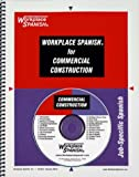 Workplace Spanish® for Commercial Construction : Job-Specific Spanish, Sutula, Tom, 1930134274