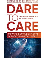 Dare to Care: How to Survive and Thrive in Today's Medical World