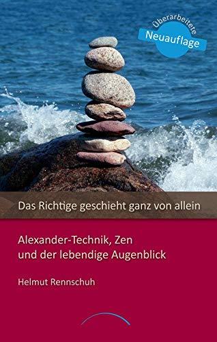 Das Richtige Geschieht Ganz Von Allein  LoslassenmitAlexander Technik Zen Und Der Lebendige Augenblick