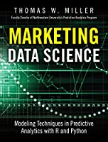 Marketing Data Science: Modeling Techniques in Predictive Analytics with R and Python Front Cover
