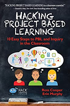 Hacking Project Based Learning: 10 Easy Steps to PBL and Inquiry in the Classroom (Hack Learning Series Book 9) by [Cooper, Ross, Murphy, Erin]