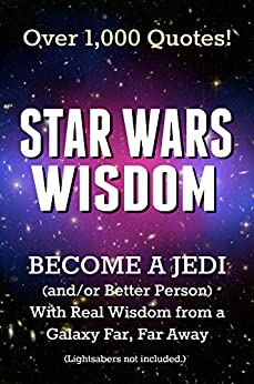 Star Wars Wisdom: Become a Jedi (and/or Better Person) with Real Wisdom from a Galaxy Far, Far Away by [Emmett, Joel]