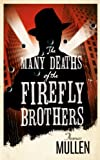 Front cover for the book The Many Deaths of the Firefly Brothers by Thomas Mullen
