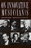 On Innovative Music(ian)s, Richard Kostelanetz, 0879101210