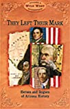 They Left Their Mark: Heros and Rogues of Arizona History (Arizona Highways Wild West)