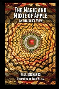The Magic and Moxie of Apple - An Insider's View