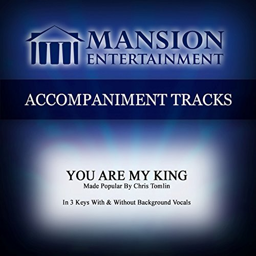 You Are My King (Made Popular by Chris Tomlin) [Accompaniment Track]