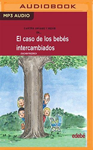 El Caso De Los Bebés Intercambiados (Cuatro amigos y medio) (Spanish Edition)