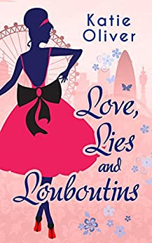 Love, Lies And Louboutins (Marrying Mr Darcy, Book 2) by [Oliver, Katie]