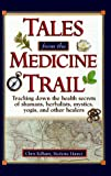 img - for Tales from the Medicine Trail: Tracking Down the Health Secrets of Shamans, Herbalists, Mystics, Yogis, and Other Healers book / textbook / text book