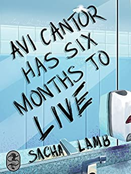 Avi Cantor Has Six Months to Live by [Lamb, Sacha]