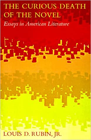 Amazoncom The Curious Death Of The Novel Essays In American  Amazoncom The Curious Death Of The Novel Essays In American Literature   Louis D Rubin Jr Books Essays Written By High School Students also Topics For Proposal Essays High School Reflective Essay Examples