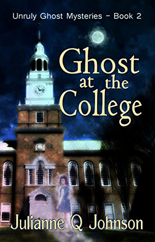 Ghost at the College (Unruly Ghost Mysteries Book 2)