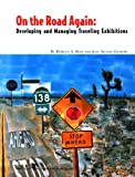 On the Road Again : Developing and Managing Traveling Exhibitions, Buck, Rebecca A. and Gilmore, Jean Allman, 0931201853