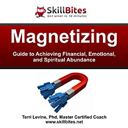 Magnetizing: Guide to Achieving Financial, Emotional, and Spiritual Abundance