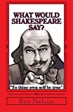 What Would Shakespeare Say?, Ben Nelson, 1491234369