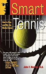Smart Tennis: How to Play and Win the Mental Game by John F. Murray (1999-03-03)