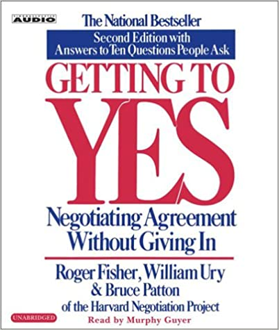 Getting to Yes How To Negotiate Agreement Without Giving In Roger