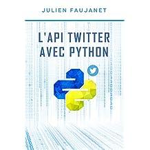 L'API Twitter avec Python (French Edition)