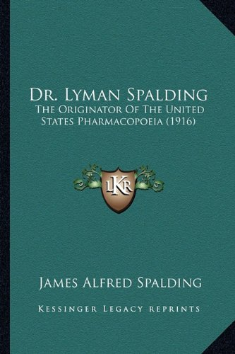 Dr. Lyman Spalding: The Originator Of The United States Pharmacopoeia (1916)