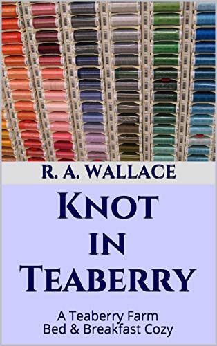 Knot in Teaberry (A Teaberry Farm Bed & Breakfast Cozy Book 28) by [Wallace, R. A.]