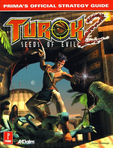 Turok 2: Seeds of Evil: Prima's Official Strategy Guide (Turok 2 Seeds Of Evil Nintendo 64)