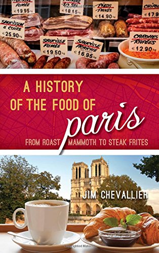 Food City (A History of the Food of Paris: From Roast Mammoth to Steak Frites (Big City Food Biographies))