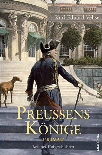 Preußens Könige privat. Berliner Hofgeschichten