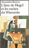 L'Ame de Hegel et les vaches du Wisconsin par Baricco