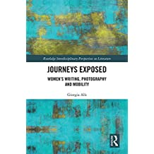 Journeys Exposed: Women's Writing, Photography, and Mobility (Routledge Interdisciplinary Perspectives on Literature)