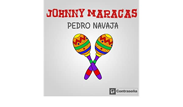 Pedro navaja (dance mix) by johnny maracas on amazon music.