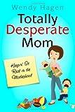 Totally Desperate Mom, Wendy Hagen, 1606150251