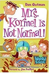 My Weird School #11: Mrs. Kormel Is Not Normal! (My Weird School series) Kindle Edition