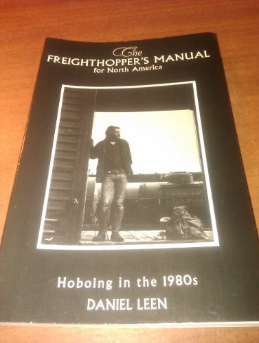 The Freighthopper's Manual for North America, Hoboing in the 1980's, Leen, Daniel