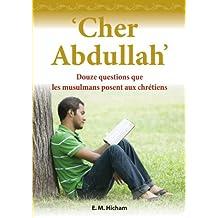 Cher Abdullah - douze questions que les musulmans posent aux chrétiens (French Edition)