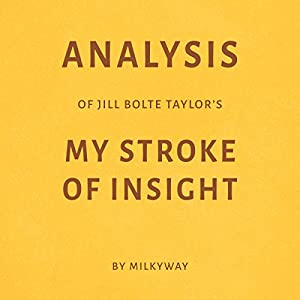 Analysis of Jill Bolte Taylor's My Stroke of Insight by Milkyway Audiobook