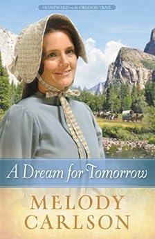 A Dream for Tomorrow (Homeward on the Oregon Trail Book 2) by [Carlson, Melody A.]