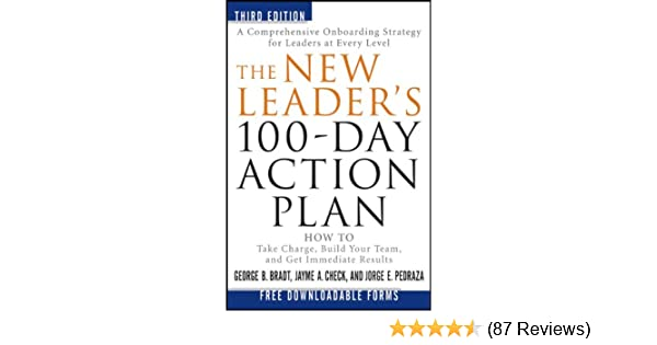 The New Leader S 100 Day Action Plan How To Take Charge Build Your