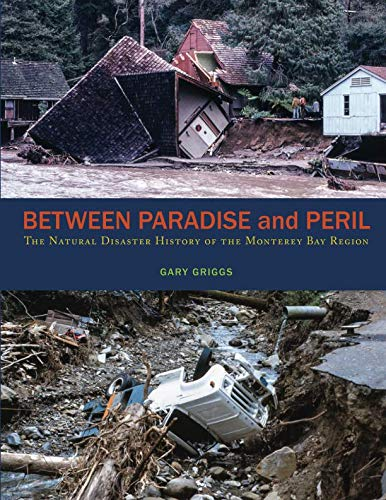 Between Paradise and Peril: The Natural Disaster History of the Monterey Bay Region