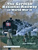 The German National Railway in World War II, Janusz Piekalkiewicz, 0764330977