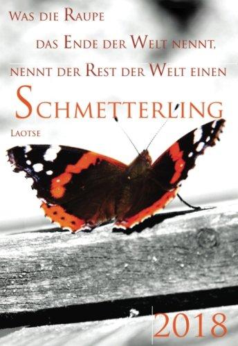 """Download Mini Kalender 2018 """"Was die Raupe das Ende der Welt nennt, nennt der Rest der Welt einen Schmetterling"""" (Laotse): ca. DIN A6 - 1 Woche pro Seite (German Edition) PDF"""