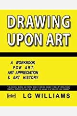 Drawing Upon Art: A Participatory Workbook For Art, Art Appreciation And Art History Paperback