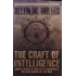 Craft of Intelligence: America's Legendary Spy Master on the Fundamentals of Intelligence Gathering for a Free World