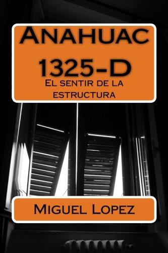 Anahuac 1325-D: El sentir de la estructura (Spanish Edition) [Miguel Angel Lopez] (Tapa Blanda)