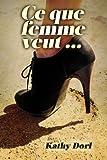 Ce Que Femme Veut..., Kathy Dorl, 2370110279