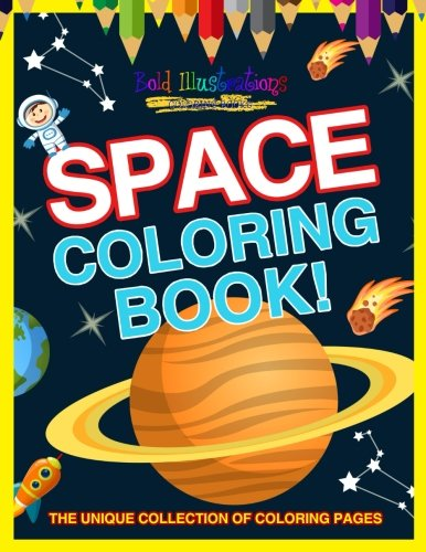 Space Coloring Book! The Unique Collection Of Coloring Pages Paperback – March 16, 2018 Bold Illustrations 1641939567