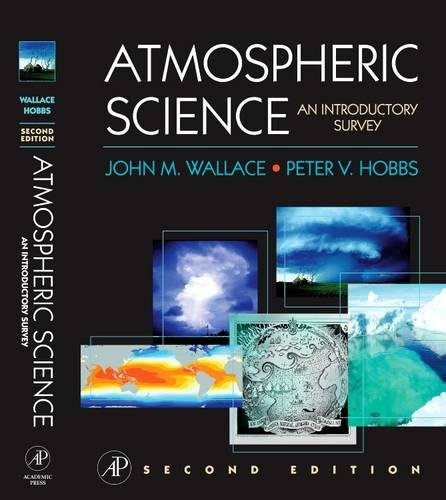 Atmospheric Science: An Introductory Survey (International Geophysics Series, Band 92)