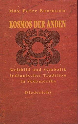 Kosmos der Anden. Weltbild und Symbolik indianischer Tradition in Südamerika