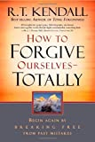 How to Forgive Ourselves Totally, R. T. Kendall, 1599791730